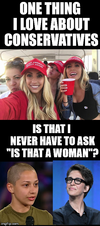 "They just make life so much easier. | ONE THING I LOVE ABOUT CONSERVATIVES IS THAT I NEVER HAVE TO ASK ""IS THAT A WOMAN""? 