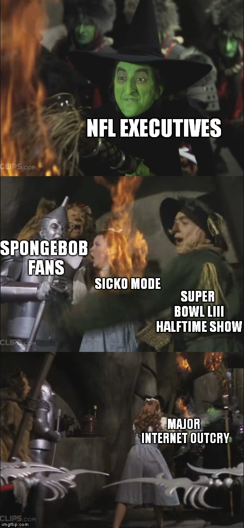 Super Bow LIII Halftime Show | NFL EXECUTIVES SUPER BOWL LIII HALFTIME SHOW SICKO MODE SPONGEBOB FANS MAJOR INTERNET OUTCRY | image tagged in wicked witch gets killed,super bowl 53,sweet victory,memes,sicko mode,oh god why | made w/ Imgflip meme maker