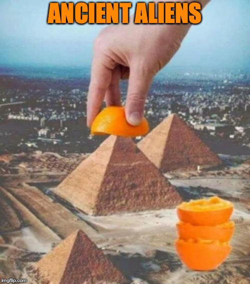 Ancient Mystery Solved | ANCIENT ALIENS | image tagged in pyramids,mystery,ancient aliens | made w/ Imgflip meme maker