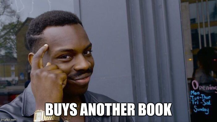 Roll Safe Think About It Meme | BUYS ANOTHER BOOK | image tagged in memes,roll safe think about it | made w/ Imgflip meme maker