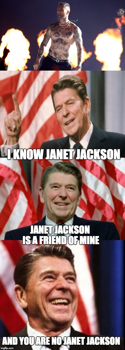 I KNOW JANET JACKSON JANET JACKSON IS A FRIEND OF MINE AND YOU ARE NO JANET JACKSON | image tagged in ronald reagan speaks | made w/ Imgflip meme maker