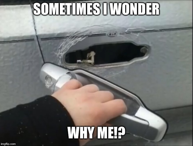 One of life's biggest annoyances | SOMETIMES I WONDER WHY ME!? | image tagged in bad day,car,door,why me | made w/ Imgflip meme maker