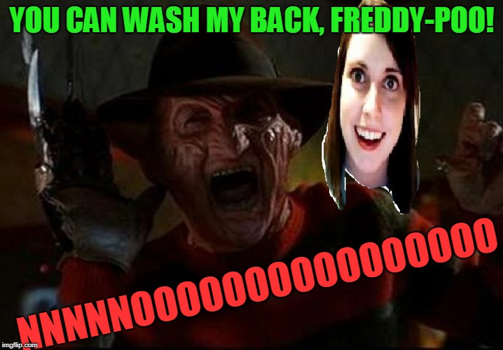 Freddy's Nightmare | YOU CAN WASH MY BACK, FREDDY-POO! NNNNNOOOOOOOOOOOOOOOO | image tagged in freddy's nightmare | made w/ Imgflip meme maker