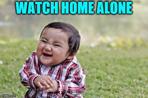 Evil Toddler Meme | WATCH HOME ALONE | image tagged in memes,evil toddler | made w/ Imgflip meme maker