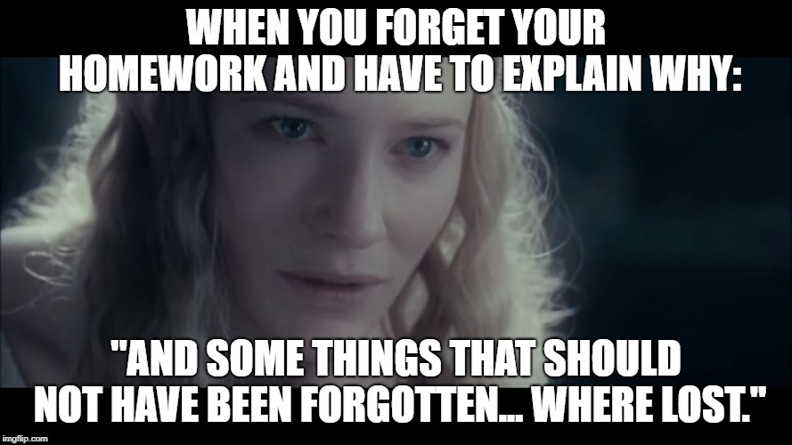 "Favorite and most used line... ever | WHEN YOU FORGET YOUR HOMEWORK AND HAVE TO EXPLAIN WHY: ""AND SOME THINGS THAT SHOULD NOT HAVE BEEN FORGOTTEN... WHERE LOST."" 