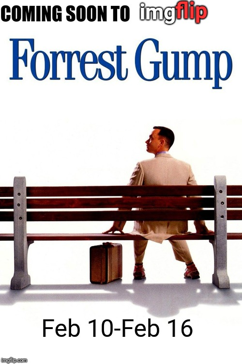 Mark your calendars and get your jokes ready | COMING SOON TO img flip Feb 10-Feb 16 | image tagged in forrest gump week,forrest gump,cravenmoordik,memes | made w/ Imgflip meme maker