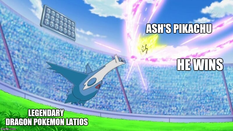 ASH'S PIKACHU LEGENDARY DRAGON POKEMON LATIOS HE WINS | image tagged in pokemon | made w/ Imgflip meme maker