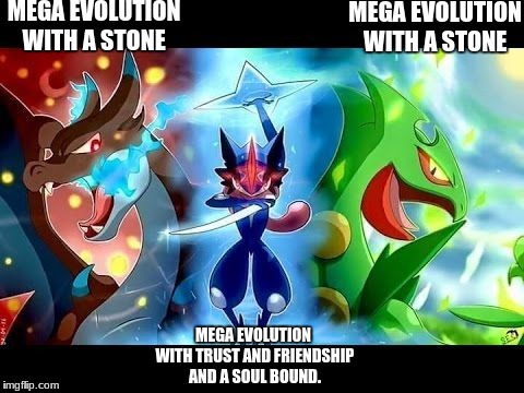 mega | MEGA EVOLUTION WITH A STONE MEGA EVOLUTION WITH A STONE MEGA EVOLUTION WITH TRUST AND FRIENDSHIP AND A SOUL BOUND. | image tagged in pokemon | made w/ Imgflip meme maker