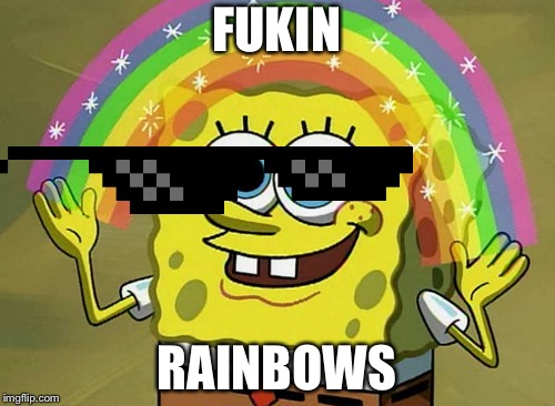 I'm way bored just need something to do | FUKIN RAINBOWS | image tagged in memes,imagination spongebob | made w/ Imgflip meme maker