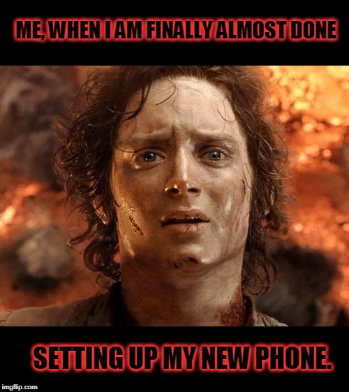 All out of good ideas. So this is what y'all get. Most of my info did not transfer to the new phone. Who can relate?  | ME, WHEN I AM FINALLY ALMOST DONE SETTING UP MY NEW PHONE. | image tagged in its done,nixieknox,memes | made w/ Imgflip meme maker