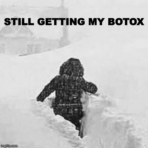 STILL GETTING MY BOTOX | image tagged in pub snow | made w/ Imgflip meme maker