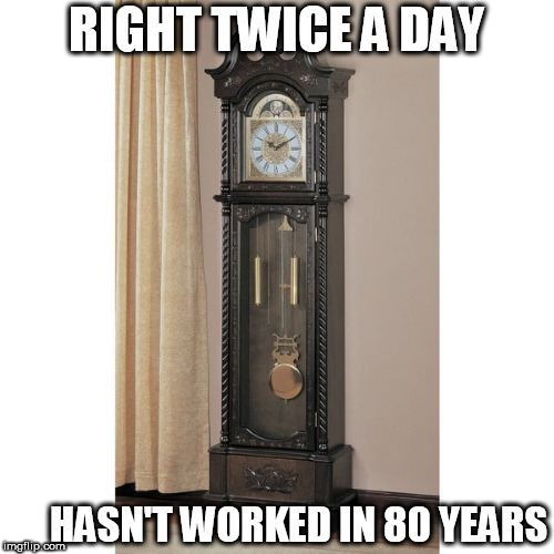 RIGHT TWICE A DAY HASN'T WORKED IN 80 YEARS | made w/ Imgflip meme maker