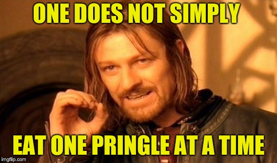 Who else just chugs Pringles?? | ONE DOES NOT SIMPLY EAT ONE PRINGLE AT A TIME | image tagged in memes,one does not simply,pringles,eating,memelord344,funny | made w/ Imgflip meme maker