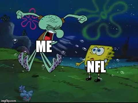Me on superbowl sunday | ME NFL | image tagged in angry squidward | made w/ Imgflip meme maker