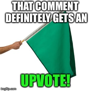 THAT COMMENT DEFINITELY GETS AN UPVOTE! | made w/ Imgflip meme maker