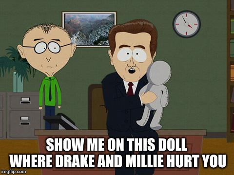 Show me on this doll | SHOW ME ON THIS DOLL WHERE DRAKE AND MILLIE HURT YOU | image tagged in show me on this doll | made w/ Imgflip meme maker