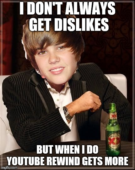 The Most Interesting Justin Bieber | I DON'T ALWAYS GET DISLIKES BUT WHEN I DO YOUTUBE REWIND GETS MORE | image tagged in memes,the most interesting justin bieber | made w/ Imgflip meme maker
