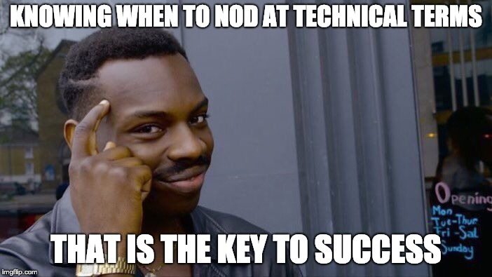 Roll Safe Think About It Meme | KNOWING WHEN TO NOD AT TECHNICAL TERMS THAT IS THE KEY TO SUCCESS | image tagged in memes,roll safe think about it | made w/ Imgflip meme maker