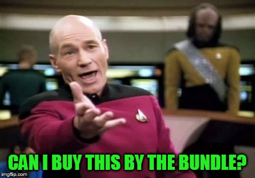 Picard Wtf Meme | CAN I BUY THIS BY THE BUNDLE? | image tagged in memes,picard wtf | made w/ Imgflip meme maker