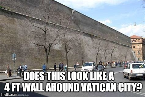 Vatican City Wall Reality | image tagged in catholic,trump wall,pope | made w/ Imgflip meme maker