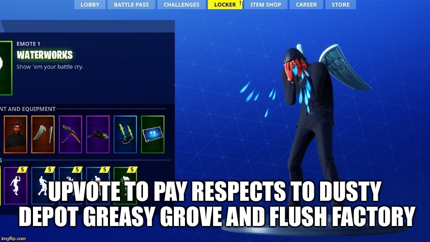 Upvote to pay respects |  UPVOTE TO PAY RESPECTS TO DUSTY DEPOT GREASY GROVE AND FLUSH FACTORY | image tagged in fortnite | made w/ Imgflip meme maker