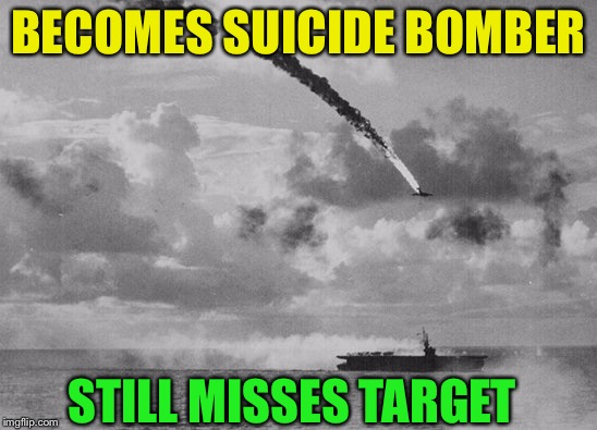 Common Courtesy not Kamikaze | BECOMES SUICIDE BOMBER STILL MISSES TARGET | image tagged in common courtesy not kamikaze | made w/ Imgflip meme maker