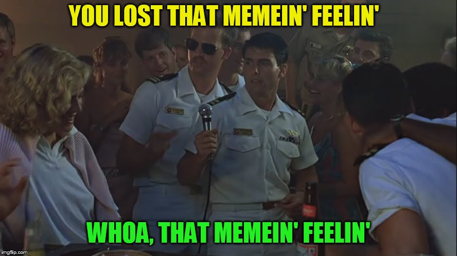 YOU LOST THAT MEMEIN' FEELIN' WHOA, THAT MEMEIN' FEELIN' | made w/ Imgflip meme maker