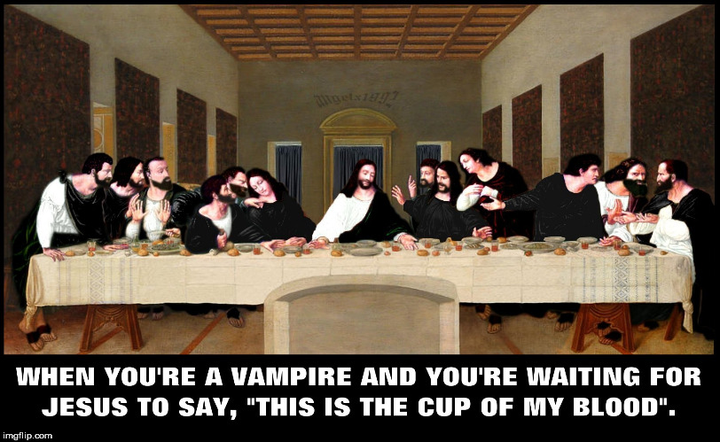 image tagged in jesus,jesus christ,the last supper,leonardo da vinci,vampires,art | made w/ Imgflip meme maker