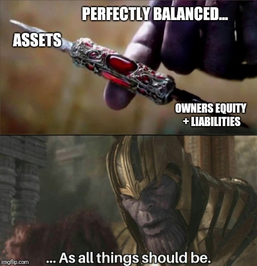 Accounting Meme | PERFECTLY BALANCED... ASSETS OWNERS EQUITY + LIABILITIES | image tagged in thanos perfectly balanced meme template | made w/ Imgflip meme maker
