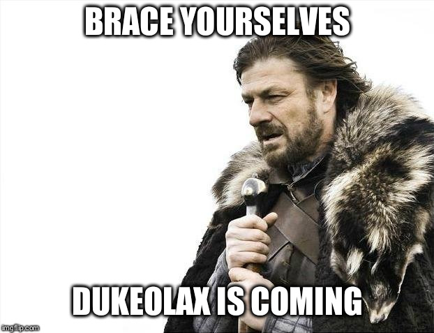 Brace Yourselves X is Coming Meme | BRACE YOURSELVES DUKEOLAX IS COMING | image tagged in memes,brace yourselves x is coming | made w/ Imgflip meme maker