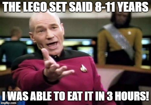 Huge Accomplishment! | THE LEGO SET SAID 8-11 YEARS I WAS ABLE TO EAT IT IN 3 HOURS! | image tagged in memes,picard wtf,secret tag,funny,lego,weird stuff | made w/ Imgflip meme maker