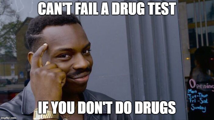 Roll Safe Think About It Meme | CAN'T FAIL A DRUG TEST IF YOU DON'T DO DRUGS | image tagged in memes,roll safe think about it | made w/ Imgflip meme maker