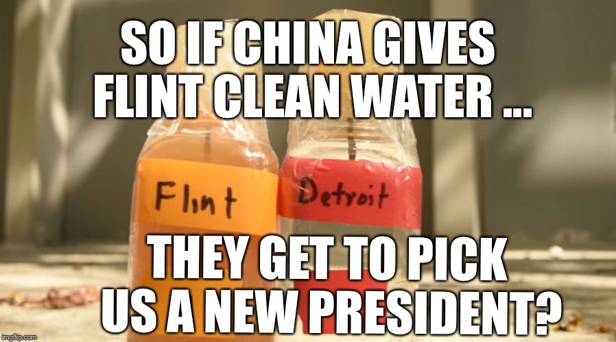 Venezuela in America  | SO IF CHINA GIVES FLINT CLEAN WATER ... THEY GET TO PICK US A NEW PRESIDENT? | image tagged in venezuela,flint,flint water,trump | made w/ Imgflip meme maker
