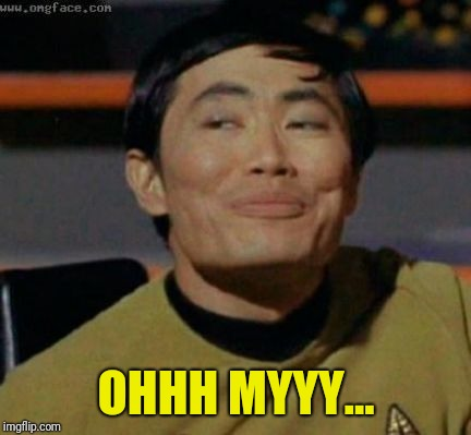 sulu | OHHH MYYY... | image tagged in sulu | made w/ Imgflip meme maker