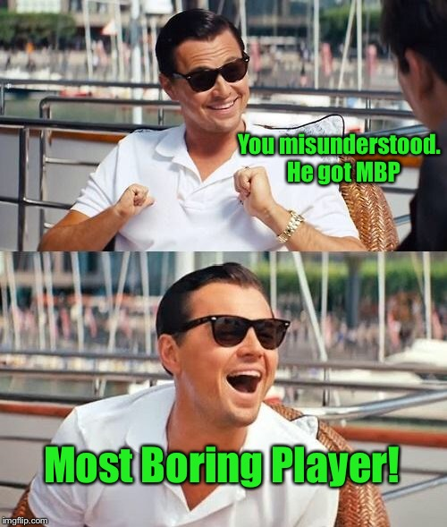 Leonardo Dicaprio Wolf Of Wall Street Meme | You misunderstood.  He got MBP Most Boring Player! | image tagged in memes,leonardo dicaprio wolf of wall street | made w/ Imgflip meme maker