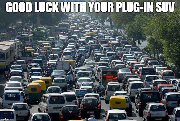 Electric Sucks |  GOOD LUCK WITH YOUR PLUG-IN SUV | image tagged in electric,car | made w/ Imgflip meme maker