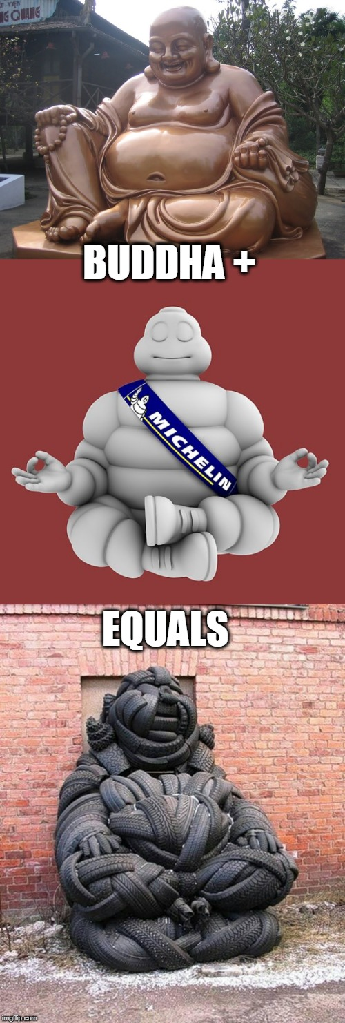BUDDHA + EQUALS | image tagged in buddha,tires | made w/ Imgflip meme maker