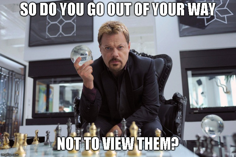 SO DO YOU GO OUT OF YOUR WAY NOT TO VIEW THEM? | made w/ Imgflip meme maker