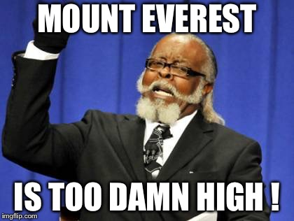 Too Damn High Meme | MOUNT EVEREST IS TOO DAMN HIGH ! | image tagged in memes,too damn high | made w/ Imgflip meme maker