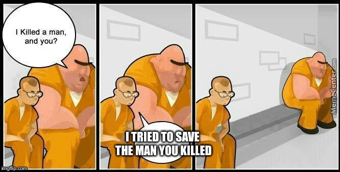 A Doctor's Life (Sentence) | I TRIED TO SAVE THE MAN YOU KILLED | image tagged in prisoners blank | made w/ Imgflip meme maker