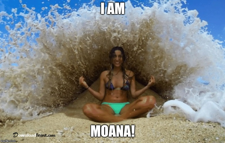 I AM MOANA! | image tagged in beach,moana,water | made w/ Imgflip meme maker