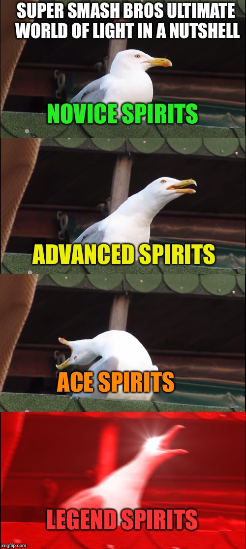 Inhaling Seagull Meme | NOVICE SPIRITS ADVANCED SPIRITS ACE SPIRITS LEGEND SPIRITS SUPER SMASH BROS ULTIMATE WORLD OF LIGHT IN A NUTSHELL | image tagged in memes,inhaling seagull | made w/ Imgflip meme maker