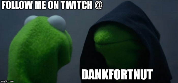 OR ELSE... | FOLLOW ME ON TWITCH @ DANKFORTNUT | image tagged in memes,evil kermit,funny,gifs,raydog,pie charts | made w/ Imgflip meme maker
