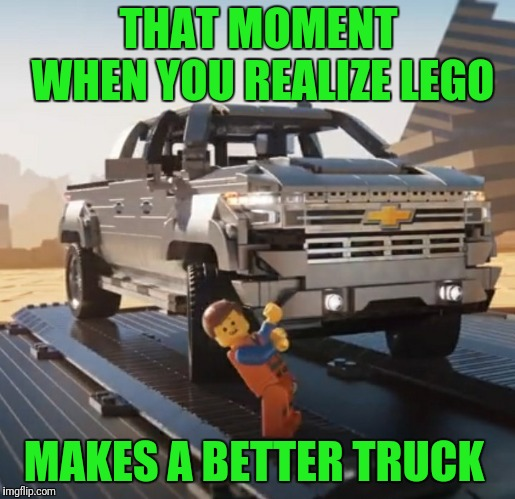 Like A Block | THAT MOMENT WHEN YOU REALIZE LEGO MAKES A BETTER TRUCK | image tagged in lego,silverado,chevy | made w/ Imgflip meme maker