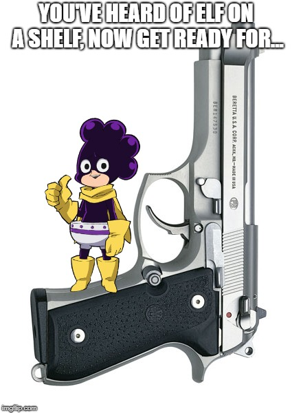 Mineta on a Beretta | YOU'VE HEARD OF ELF ON A SHELF, NOW GET READY FOR... | image tagged in mineta,beretta,elf on a shelf | made w/ Imgflip meme maker