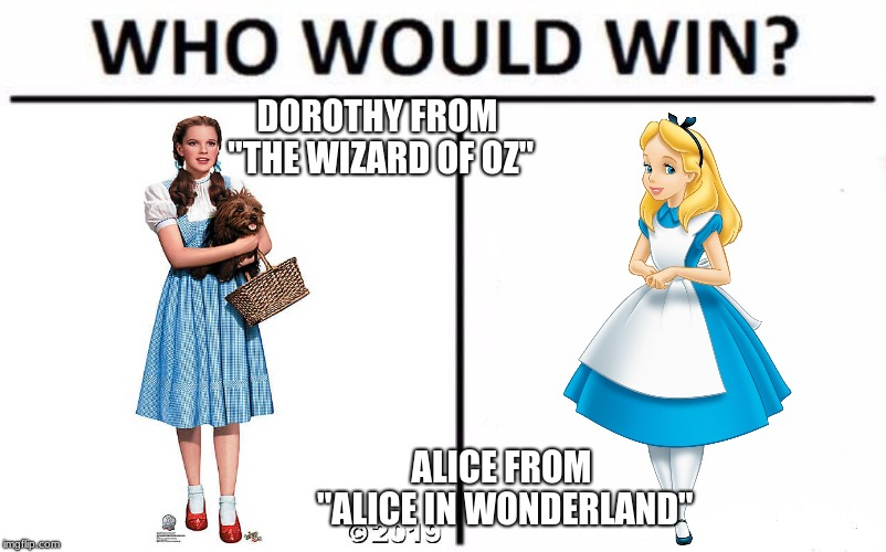 "Over the rainbow vs. Down the rabbit hole. |  DOROTHY FROM ""THE WIZARD OF OZ""; ALICE FROM ""ALICE IN WONDERLAND"" 