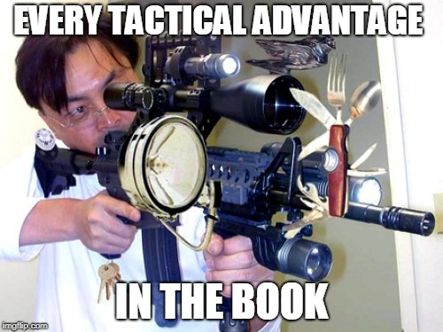 EVERY TACTICAL ADVANTAGE IN THE BOOK | image tagged in memes,yeet,wisdom | made w/ Imgflip meme maker