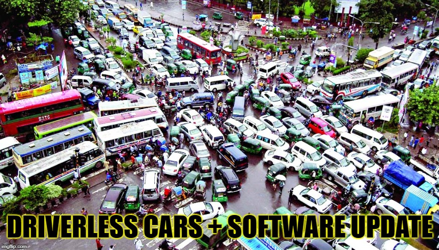 It's Coming |  DRIVERLESS CARS + SOFTWARE UPDATE | image tagged in driverless cars | made w/ Imgflip meme maker