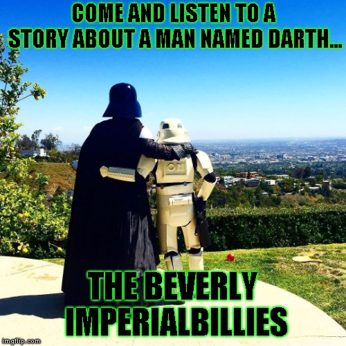 You try rhyming Darth with something funny  | COME AND LISTEN TO A STORY ABOUT A MAN NAMED DARTH... THE BEVERLY IMPERIALBILLIES | image tagged in darth vader,beverly hillbillies,humor | made w/ Imgflip meme maker