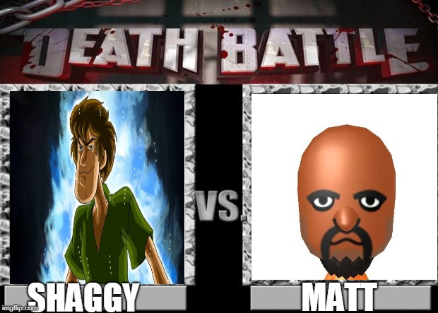 What will happen when two of the most powerful gods in existence fight? |  SHAGGY; MATT | image tagged in death battle,shaggy,wii,memes | made w/ Imgflip meme maker